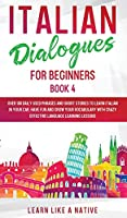 Italian Dialogues for Beginners Book 4: Over 100 Daily Used Phrases and Short Stories to Learn Italian in Your Car. Have Fun and Grow Your Vocabulary with Crazy Effective Language Learning Lessons (Italian for Adults)
