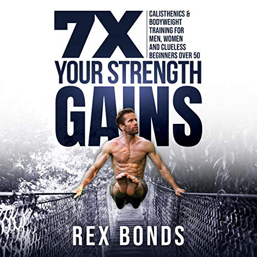 7 X Your Strength Gains Even if You're a Man, Woman or Clueless Beginner Over 50 cover art