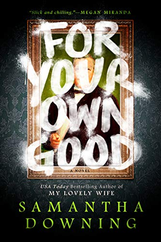 For Your Own Good by [Samantha Downing]