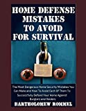 Home Defense Mistakes To Avoid For Survival: The Most Dangerous Home Security Mistakes You Can Make And How To Avoid Each Of Them To Successfully Defend Your Home Against Burglars and Raiders Paperback – April 9, 2017 by Bartholomew Rommel (Author)