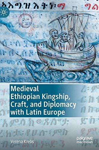 Compare Textbook Prices for Medieval Ethiopian Kingship, Craft, and Diplomacy with Latin Europe 1st ed. 2021 Edition ISBN 9783030649333 by Krebs, Verena