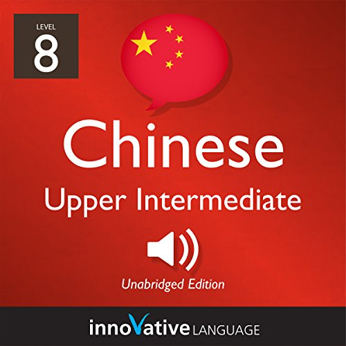 Learn Chinese - Level 8: Upper Intermediate Chinese     Volume 1: Lessons 1-25              De :                                                                                                                                 Innovative Language Learning LLC                               Lu par :                                                                                                                                 ChineseClass101.com                      Durée : 4 h et 6 min     Pas de notations     Global 0,0