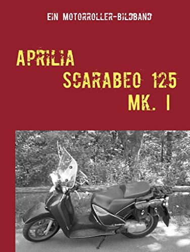 Aprilia Scarabeo 125 Mk. I: Die barocke Göttin (Motorroller-Bildbände 5)