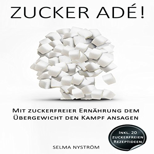 Zucker adé! [Sugar adé!: Tackle Obesity with the Sugar Free Diet] cover art