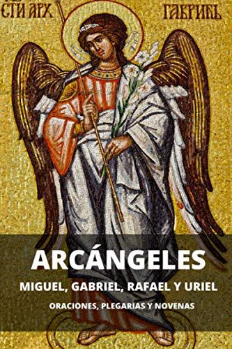 Arcángeles. Miguel, Gabriel, Rafael y Uriel: Oraciones, plegarias y novenas