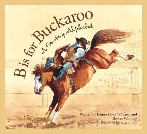 B is for Buckaroo: A Cowboy Alphabet (Sports)