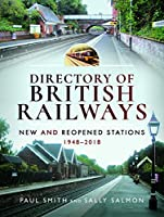 Directory of British Railways: New and Reopened Stations 1948-2018
