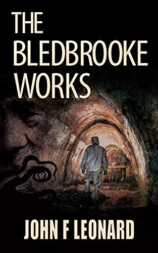 The Bledbrooke Works: A Cosmic Horror Story by [John F Leonard]