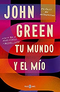 Tu mundo y el mío par John Green