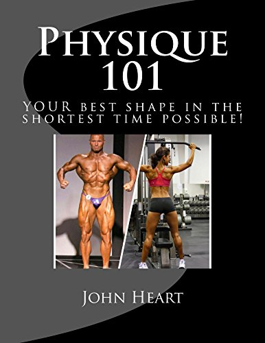 Physique 101: YOUR best shape in the shortest time possible! (English Edition)