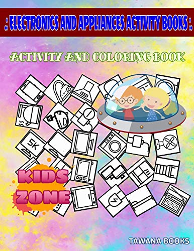 Electronics And Appliances Activity Books: 30 Funny Mixer, Monitor, Mirror, Television, Vacuum, Mirror, Plug, Ventilator For Girls 4-7 Picture Quiz Words Activity And Coloring Books