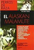 Alaskan malamute, el (Perros De Raza (de Vecchi))