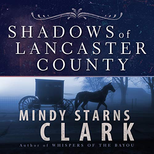 Shadows of Lancaster County Audiobook By Mindy Starns Clark cover art