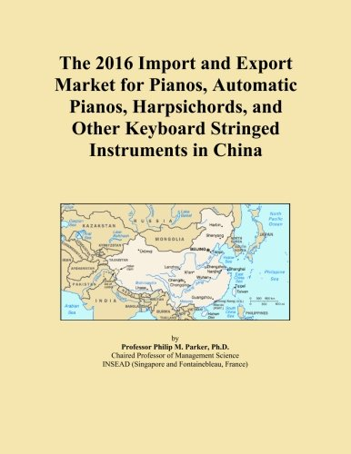 The 2016 Import and Export Market for Pianos, Automatic Pianos, Harpsichords, and Other Keyboard Stringed Instruments in China
