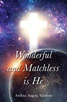 Wonderful and Matchless Is He