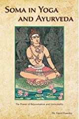 Soma in Yoga and Ayurveda: The Power of Rejuvenation and Immortality Kindle Edition
