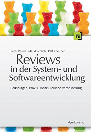 Reviews in der System- und Softwareentwicklung: Grundlagen, Praxis, kontinuierliche Verbesserung