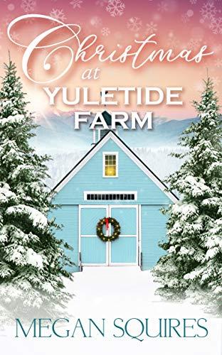 Christmas at Yuletide Farm: A Small-Town Christmas Romance Novel