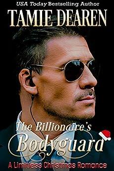 The Billionaire's Bodyguard: A Limitless Christmas Romance (The Limitless Clean Billionaire Romance Series Book 5) by [Tamie Dearen]