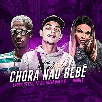 Chora Não Bebê (feat. FP do Trem, Mc Gabily, FP do Trem Bala & Gabily) (Brega Funk)