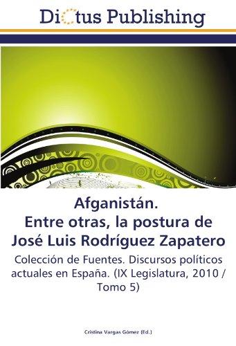 Afganistán. Entre otras, la postura de José Luis Rodríguez Zapatero:...