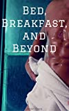 Bed, Breakfast, and Beyond: Short Story (English Edition)