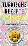 Türkische Rezepte: Ein türkisches Kochbuch, geschrieben von einem türkischen Koch und seiner Oma