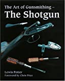 The Art of Gunsmithing: The Shotgun...