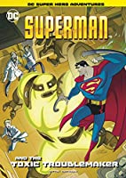 Superman and the Toxic Troublemaker (Dc Super Hero Adventures)