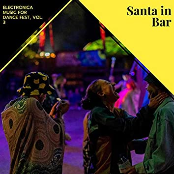 Santa In Bar - Electronica Music For Dance Fest, Vol. 3