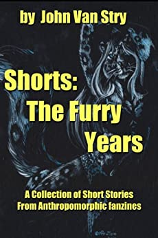 Shorts: The Furry Years by [John Van Stry]