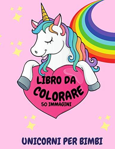 LIBRO DA COLORARE UNICORNI PER BIMBI: Meraviglioso libro unicorni con 50 illustrazioni per rilassarsi.