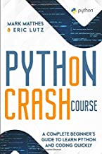 PYTHON CRASH COURSE: A COMPLETE BEGINNER'S GUIDE TO LEARN PYTHON AND CODING QUICKLY