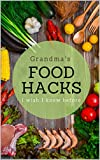 Grandma's food hacks I wish I knew before: The secrets that made Grandma's cooking so good. Cooking Tips, Hacks and Tricks Your Grandma Knew (Diet & Fitness Logbooks & Trackers)
