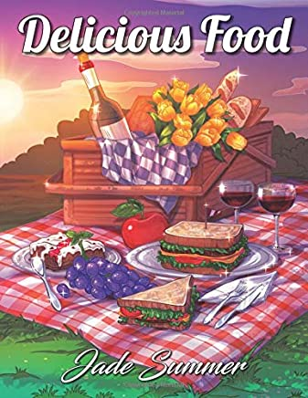 Delicious Food: An Adult Coloring Book with Decadent Desserts, Luscious Fruits, Relaxing Wines, Fresh Vegetables, Juicy Meats, Tasty Junk Foods, and More!