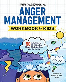 Anger Management Workbook for Kids  50 Fun Activities to Help Children Stay Calm and Make Better Choices When They Feel Mad