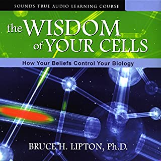 The Wisdom of Your Cells     How Your Beliefs Control Your Biology              By:                                                                                                                                 Bruce H. Lipton Ph.D.                               Narrated by:                                                                                                                                 Bruce H. Lipton                      Length: 8 hrs and 8 mins     319 ratings     Overall 4.5