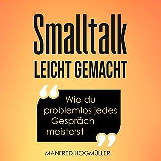 Smalltalk: Wie du problemlos jedes Gespräch meisterst                   Autor:                                                                                                                                 Manfred Hogmüller                               Sprecher:                                                                                                                                 Axel Maluschka                      Spieldauer: 3 Std. und 2 Min.     49 Bewertungen     Gesamt 3,8