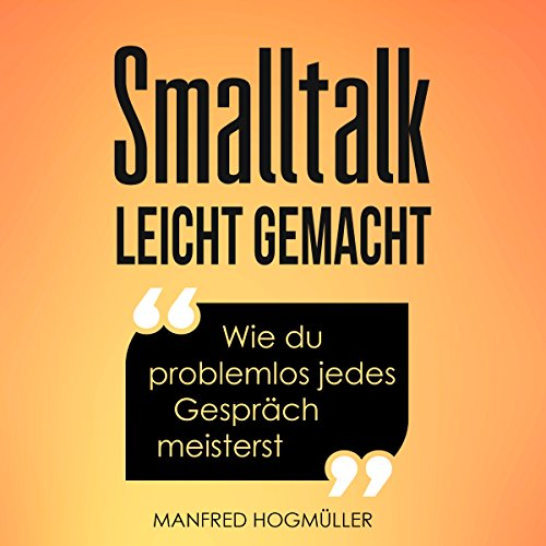 Smalltalk: Wie du problemlos jedes Gespräch meisterst [Small Talk: How to Easily Master Any Conversation] audiobook cover art