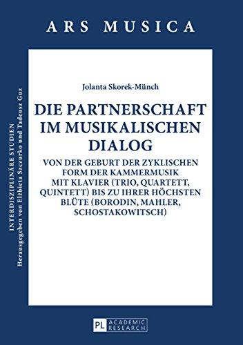 Die Partnerschaft im musikalischen Dialog: Von der Geburt der zyklischen Form der Kammermusik mit Klavier (Trio, Quartett, Quintett) bis zu ihrer höchsten ... (Ars Musica. Interdisziplinäre Studien 5)