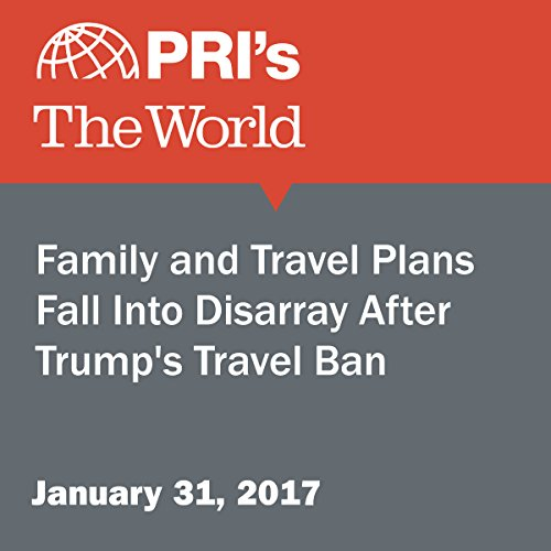 Family and Travel Plans Fall Into Disarray After Trump's Travel Ban audiobook cover art