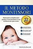 Il Metodo Montessori 0-3 anni: 200+ Attività Pratiche e Facili da Fare a Casa + Tecniche Avanzate di Comunicazione. Il Percorso Completo per Guidare il tuo Bambino verso la Libertà di Espressione