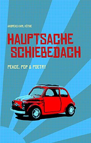 Hauptsache Schiebedach: Peace, Pop & Poetry