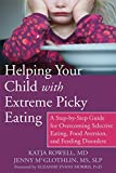 Helping Your Child with Extreme Picky Eating: A Step-by-Step Guide for Overcoming Selective Eating,...