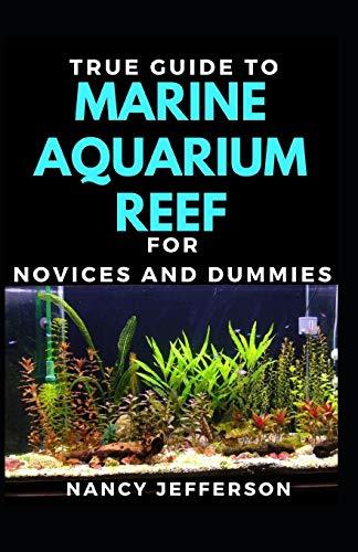 True Guide To Marine Aquarium Reef For Novices And Dummies