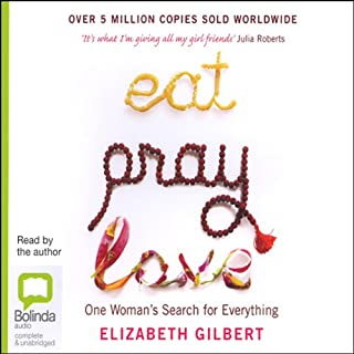 Eat, Pray, Love     One Woman's Search for Everything Across Italy, India and Indonesia              By:                                                                                                                                 Elizabeth Gilbert                               Narrated by:                                                                                                                                 Elizabeth Gilbert                      Length: 12 hrs and 50 mins     828 ratings     Overall 4.5