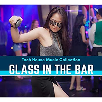 Glass In The Bar - Tech House Music Collection