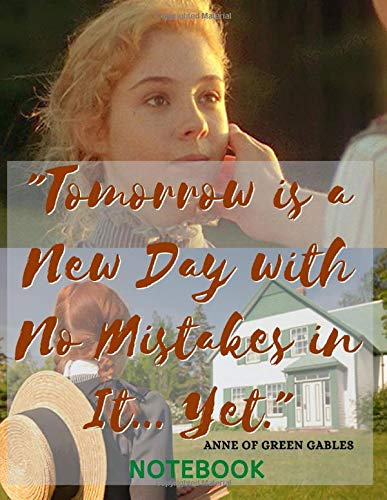 Tomorrow is a New Day with No Mistakes in It... Yet.: L.M. Montgomery, Anne of Green Gables Quotes ,