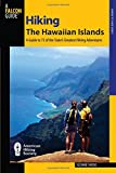 Hiking the Hawaiian Islands: A Guide To 72 Of The State s Greatest Hiking Adventures (State Hiking Guides Series)