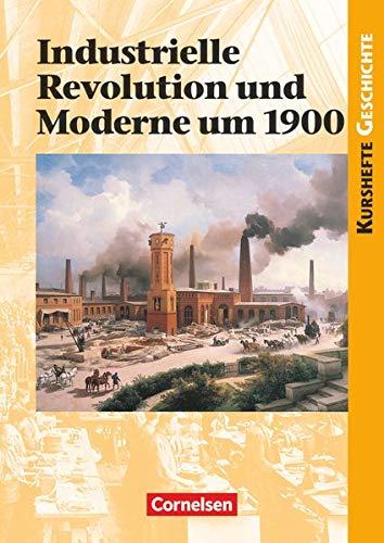 Kurshefte Geschichte - Allgemeine Ausgabe: Industrielle Revolution und Moderne um 1900 - Schülerbuch